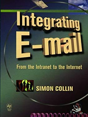 Integrating E-mail: From the Intranet to the Internet 9781555581985