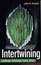 Intertwining: Landscape, Technology, Issues, Artists - Grande, John K.