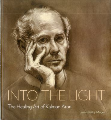 Into the Light: The Healing Art of Kalman Aron 9781555953850