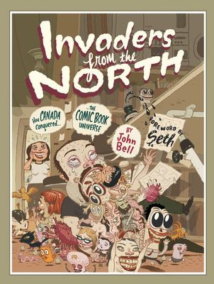 Invaders from the North: How Canada Conquered the Comic Book Universe 9781550026597