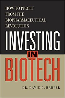 Investing in Biotech: How to Profit from the Biopharmaceutical Revolution 9781551924403