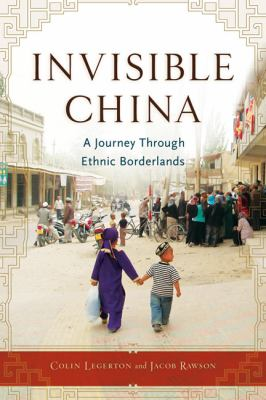 Invisible China: A Journey Through Ethnic Borderlands 9781556528149