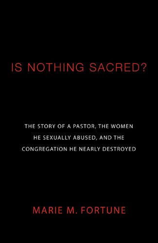 Is Nothing Sacred?: The Story of a Pastor, the Women He Sexually Abused, and the Congregation He Nearly Destroyed 9781556358623