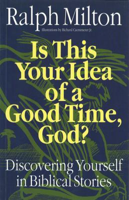 Is This Your Idea of a Good Time, God?: Discovering Yourself in Biblical Stories 9781551450681