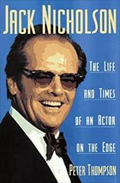 Jack Nicholson: The Life and Times of an Actor on the Edge 6927527