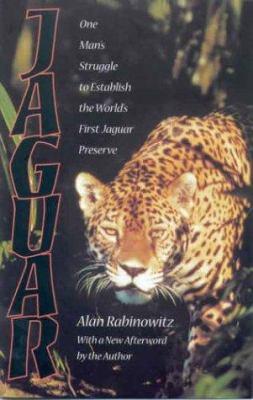 Jaguar: One Man's Struggle to Establish the World's First Jaguar Preserve 9781559638029