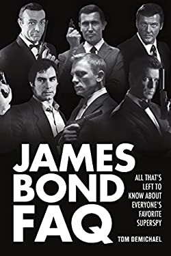 James Bond FAQ: All That's Left to Know about Everyone's Favorite Superspy 9781557838568