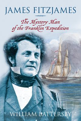 James Fitzjames: The Mystery Man of the Franklin Expedition 9781554887811