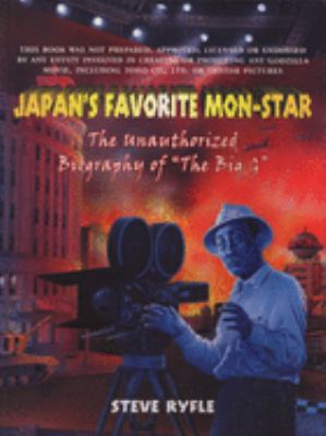 """Japan's Favorite Mon-Star: The Unauthorized Biography of """"The Big G"""""""