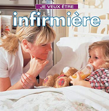Je Veux Etre Infirmiere = I Want to Be a Nurse 9781554071074