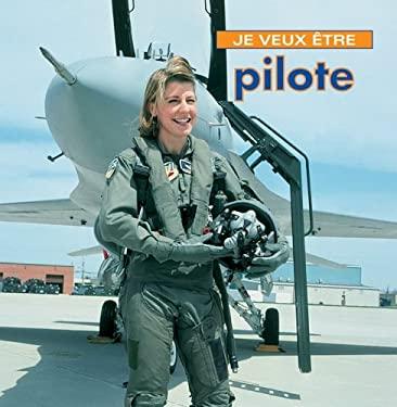 Je Veux Etre Pilote = I Want to Be a Pilot 9781554071067