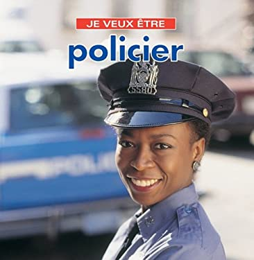Je Veux Etre Policier = I Want to Be a Police Officer 9781554071098