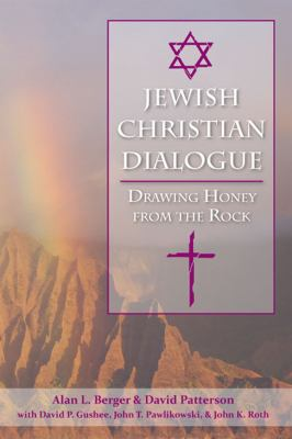 Jewish-Christian Dialogue: Drawing Honey from the Rock 9781557788566