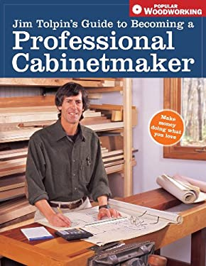 Jim Tolpin's Guide to Becoming a Professional Cabinetmaker 9781558707535