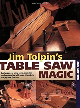 Jim Tolpin's Table Saw Magic 9781558706774