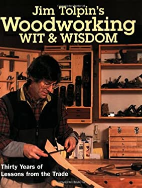 Jim Tolpin's Woodworking Wit & Wisdom: Thirty Years of Lessons from the Trade 9781558707191