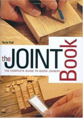 Joint Book: The Complete Guide to Wood Joinery 9781558706330