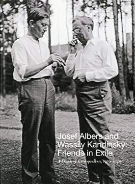Josef Albers and Wassily Kandinsky: Friends in Exile: A Decade of Correspondence, 1929-1940 9781555953270