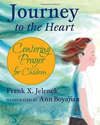 Journey to the Heart: Centering Prayer for Children 9781557254825