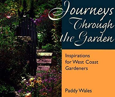 Journeys Through the Garden: Inspirations for West Coast Gardeners 9781551107868