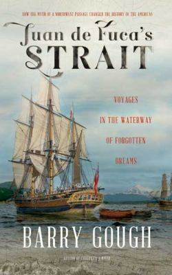 Juan de Fuca's Strait: Voyages in the Waterway of Forgotten Dreams 9781550175738