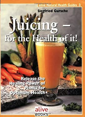 Juicing for the Health of It 9781553120032