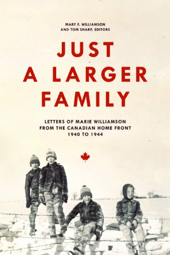 Just a Larger Family: Letters of Marie Williamson from the Canadian Home Front,1940-1944 9781554583232