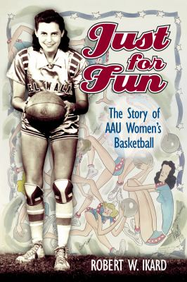 Just for Fun: The Story of AAU Women's Basketball 9781557288899