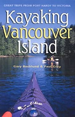 Kayaking Vancouver Island: Great Trips from Port Hardy to Victoria 9781550173185