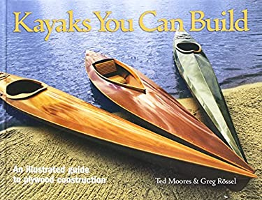 Kayaks You Can Build: An Illustrated Guide to Plywood Construction 9781552978610