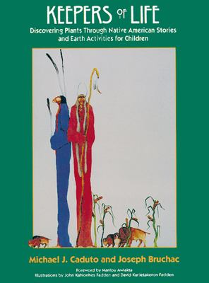 Keepers of Life: Discovering Plants Through Native American Stories and Earth Activities for Children 9781555913878