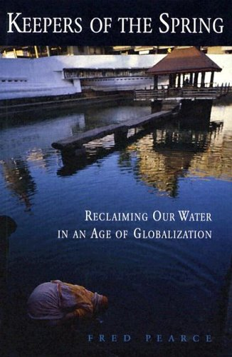 Keepers of the Spring: Reclaiming Our Water in an Age of Globalization 9781559636810