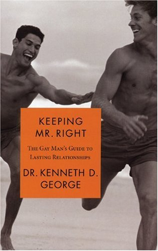 Keeping Mr. Right: The Gay Man's Guide to Lasting Relationships 9781555838003