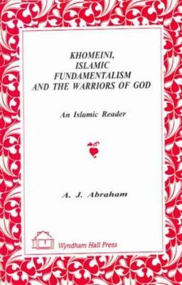 Khomeini, Islamic Fundamentalism & the Warriors of God: An Islamic Reader 9781556052934