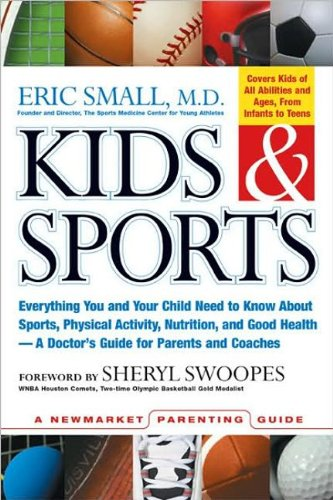 Kids & Sports: Everything You and Your Child Need to Know about Sports, Physical Activity, and Good Health -- A Doctor's Guide for Pa 9781557045324