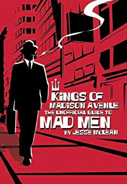 Kings of Madison Avenue: The Unofficial Guide to Mad Men 9781550228878
