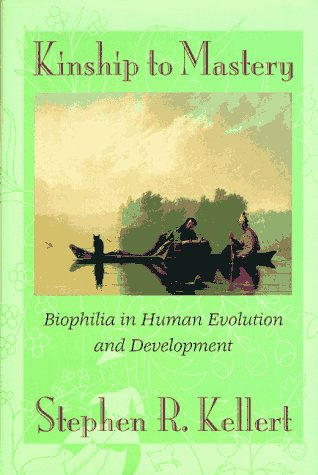 Kinship to Mastery : Biophilia in Human Evolution and Development