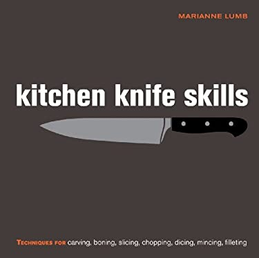 Kitchen Knife Skills: Techniques for Carving, Boning, Slicing, Chopping, Dicing, Mincing, Filleting 9781554074877
