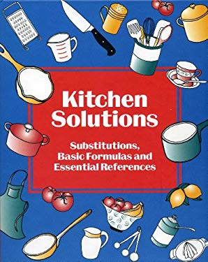 Kitchen Solutions: Substitutions, Basic Formulas and Essential References 9781558672130