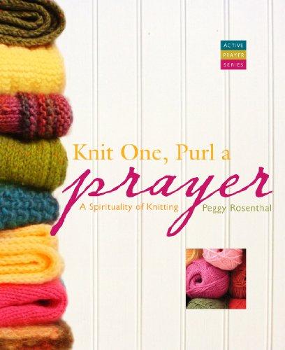Knit One, Purl a Prayer: A Spirituality of Knitting 9781557258069