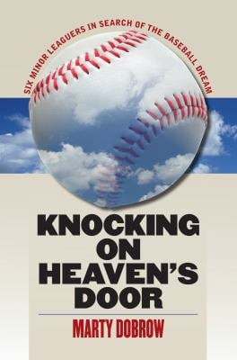 Knocking on Heaven's Door: Six Minor Leaguers in Search of the Baseball Dream 9781558498433