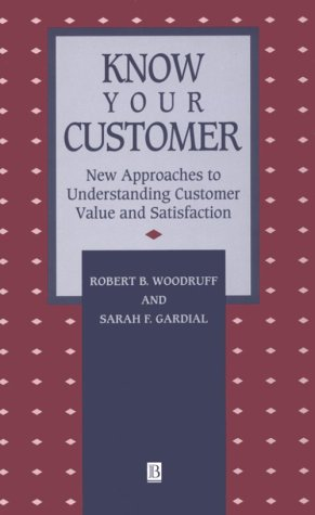 Know Your Customer: New Approaches to Understanding Customer Value and Satisfaction 9781557865533