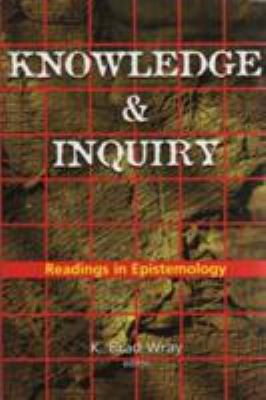 Knowledge and Inquiry: Readings in Epistemology 9781551114132