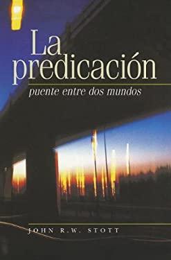 La Predicacion: Puente Entre dos Mundos = I Believe in Preaching 9781558831186