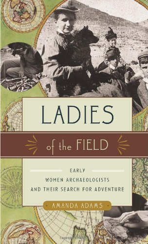 Ladies of the Field: Early Women Archaeologists and Their Search for Adventure 9781553654339