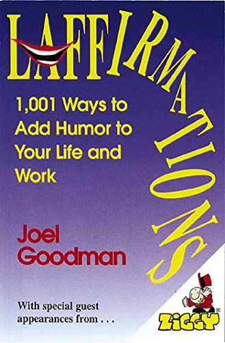 Laffirmations: 1001 Ways to Add Humor to Your Life and Work
