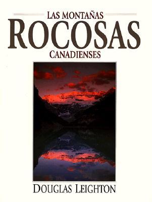 Las Montanas Rocosas Canaidenses = The Canadian Rockies 9781551530963