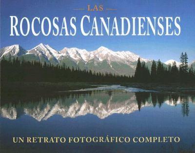 Las Rocosas Canadienses: Un Retrato Fotografico Completo 9781551532462