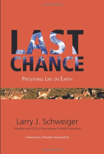 Last Chance: Preserving Life on Earth 9781555917173