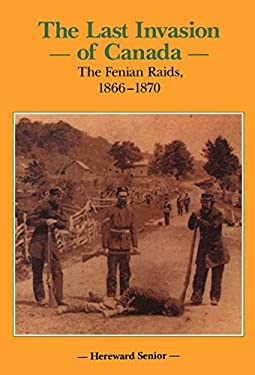 Last Invasion of Canada: The Fenian Raids, 18661870 9781550020854